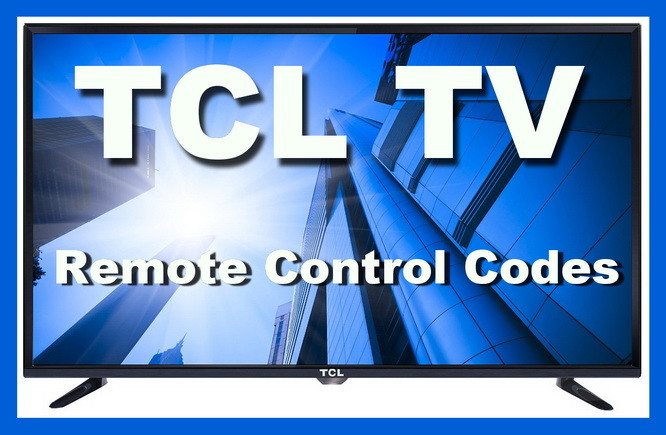 Remote Control Codes For TCL TVs | Codes For Universal Remotes