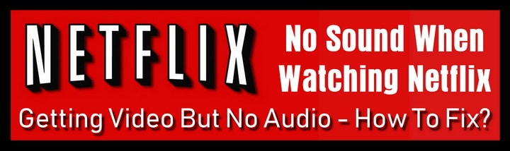 Netflix Has No Sound - How To Fix